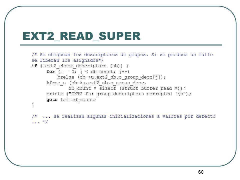 EXT2_READ_SUPER /* Se chequean los descriptores de grupos. Si se produce un fallo se liberan los asignados*/