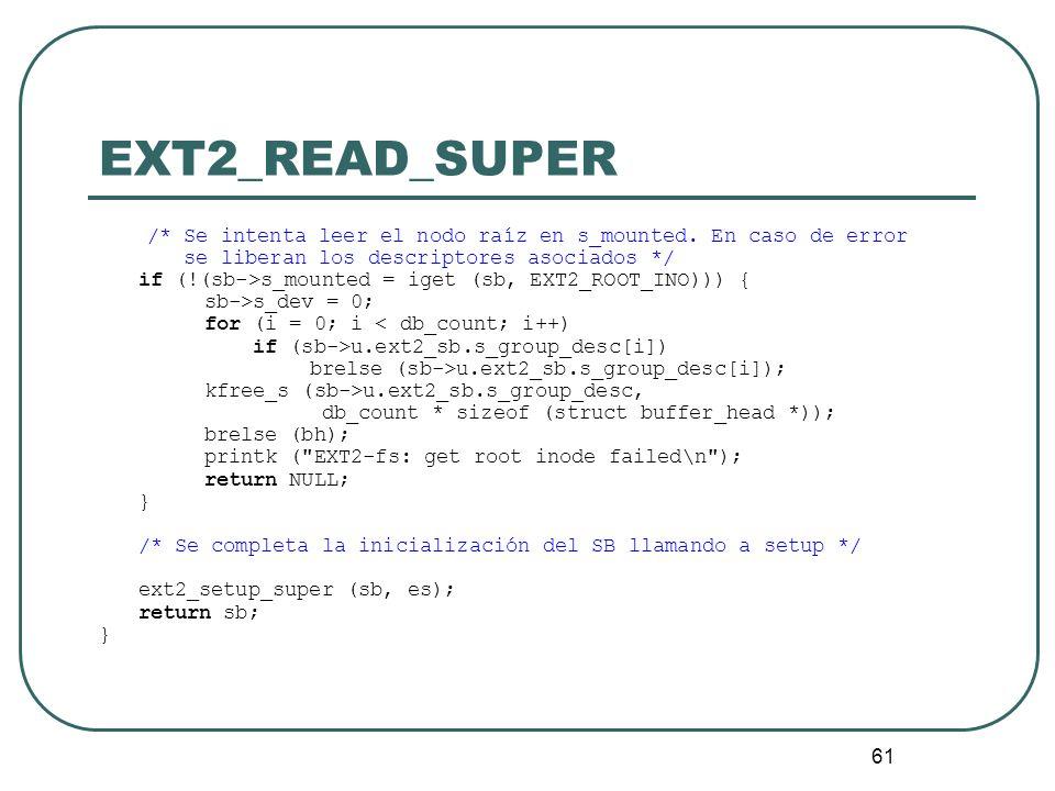 EXT2_READ_SUPER /* Se intenta leer el nodo raíz en s_mounted. En caso de error. se liberan los descriptores asociados */