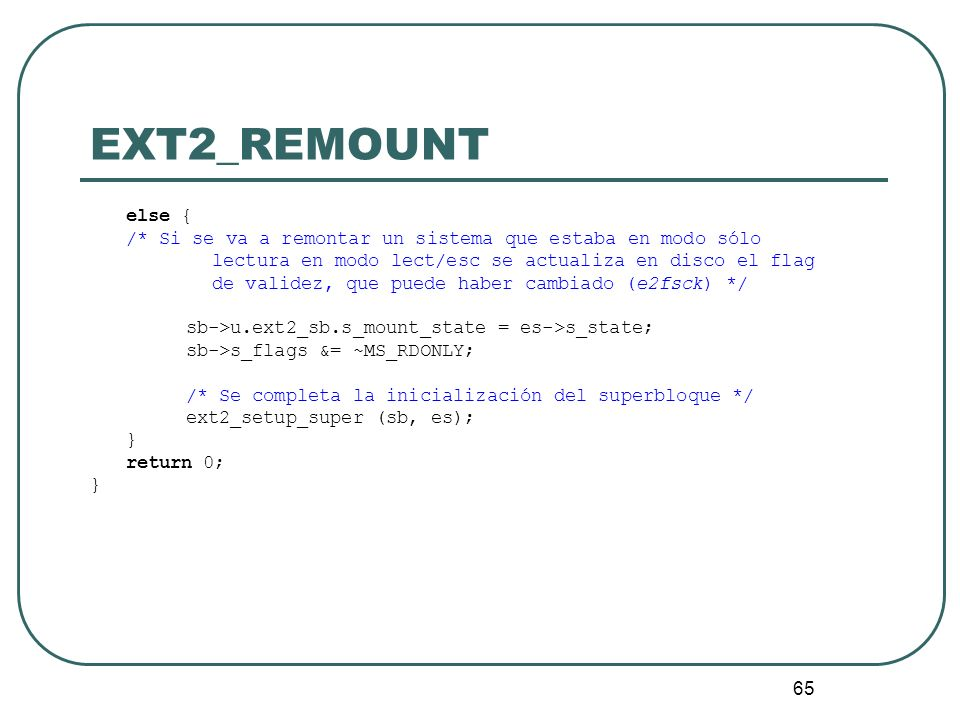 EXT2_REMOUNTelse { /* Si se va a remontar un sistema que estaba en modo sólo. lectura en modo lect/esc se actualiza en disco el flag.