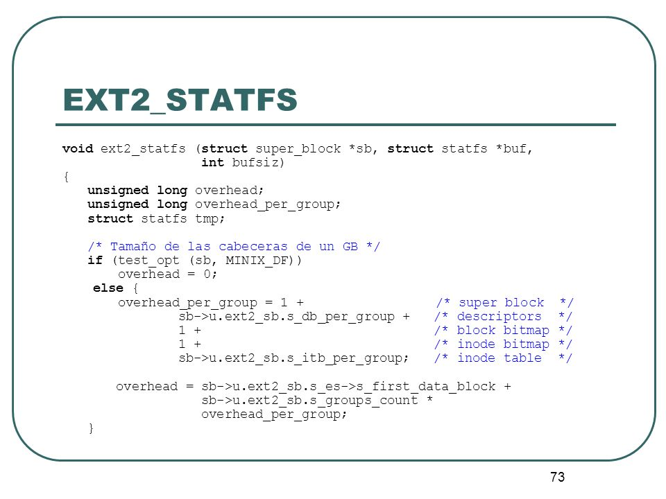 EXT2_STATFS void ext2_statfs (struct super_block *sb, struct statfs *buf, int bufsiz) { unsigned long overhead;