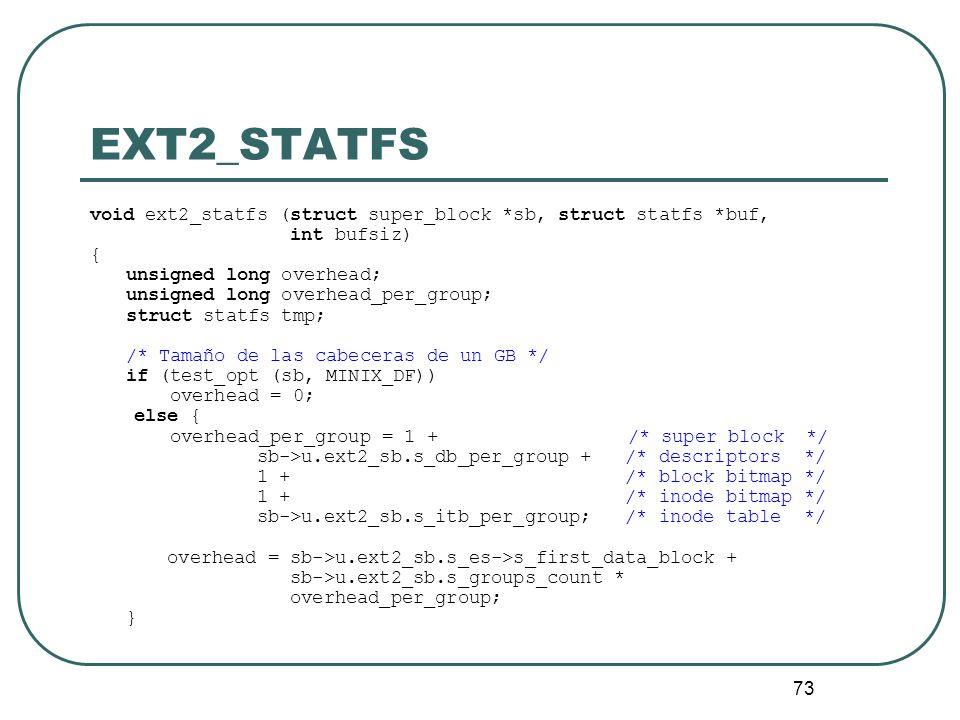EXT2_STATFSvoid ext2_statfs (struct super_block *sb, struct statfs *buf, int bufsiz) { unsigned long overhead;