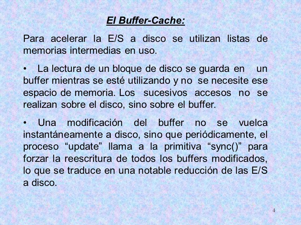 El Buffer-Cache:Para acelerar la E/S a disco se utilizan listas de memorias intermedias en uso.