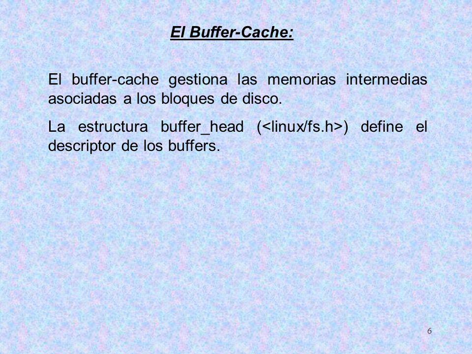 El Buffer-Cache: El buffer-cache gestiona las memorias intermedias asociadas a los bloques de disco.