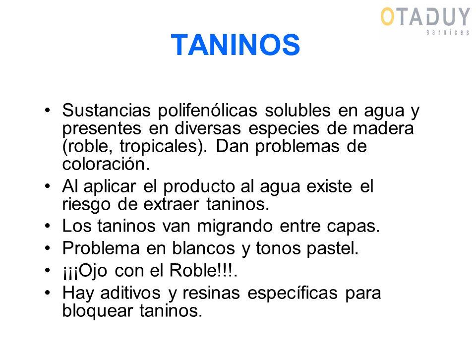 TANINOS Sustancias polifenólicas solubles en agua y presentes en diversas especies de madera (roble, tropicales). Dan problemas de coloración.