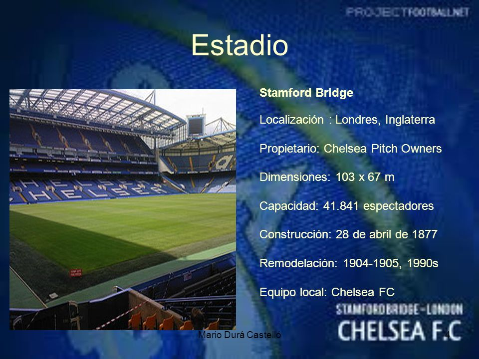 Estadio Stamford Bridge Localización : Londres, Inglaterra