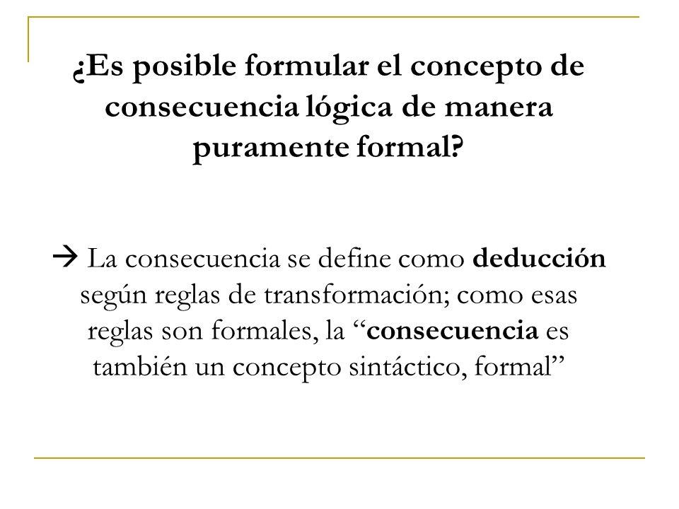 ¿Es posible formular el concepto de consecuencia lógica de manera puramente formal.