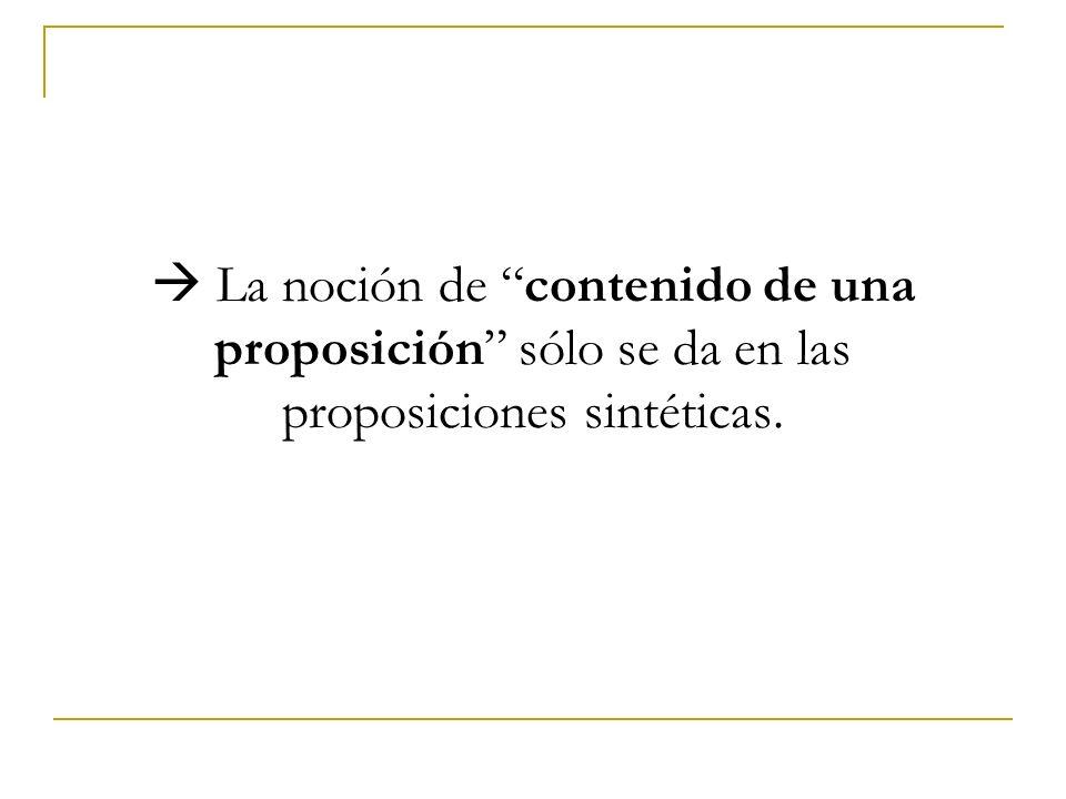  La noción de contenido de una proposición sólo se da en las proposiciones sintéticas.