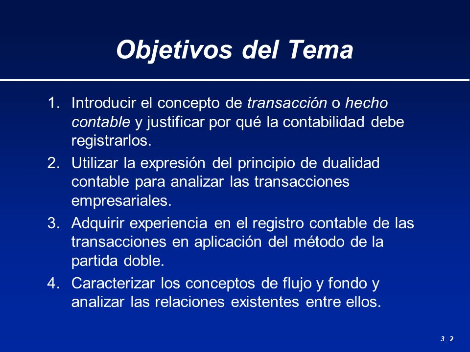 Objetivos del Tema 1. Introducir el concepto de transacción o hecho contable y justificar por qué la contabilidad debe registrarlos.