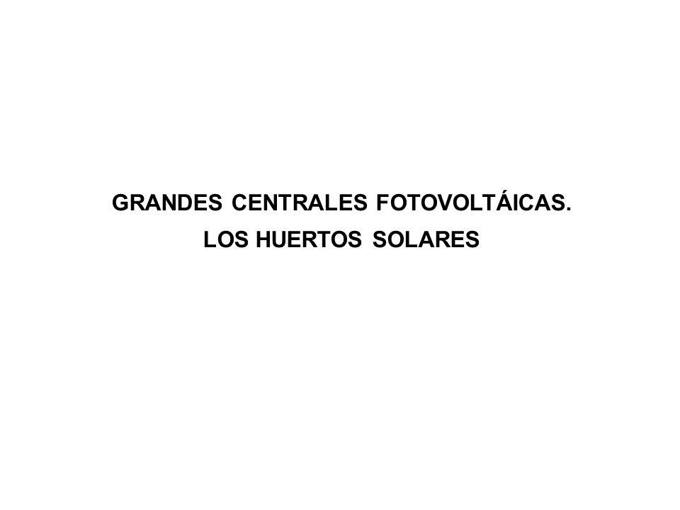 GRANDES CENTRALES FOTOVOLTÁICAS. LOS HUERTOS SOLARES