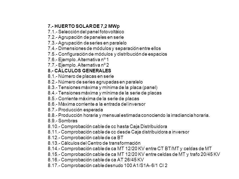 7.- HUERTO SOLAR DE 7,2 MWp 7.1.- Selección del panel fotovoltáico 7.2.- Agrupación de paneles en serie 7.3.- Agrupación de series en paralelo 7.4.- Dimensiones de módulos y separación entre ellos 7.5.- Configuración de módulos y distribución de espacios 7.6.- Ejemplo.