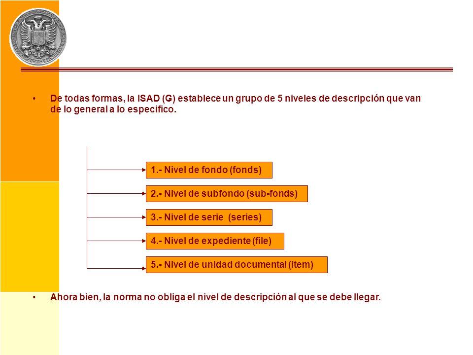 De todas formas, la ISAD (G) establece un grupo de 5 niveles de descripción que van de lo general a lo especifico.