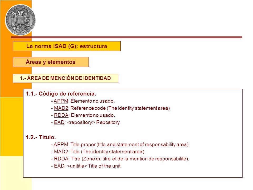 La norma ISAD (G): estructura 1.- ÁREA DE MENCIÓN DE IDENTIDAD