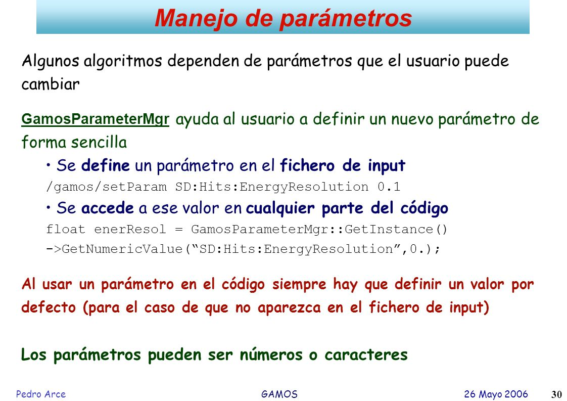 Manejo de parámetros Algunos algoritmos dependen de parámetros que el usuario puede cambiar.