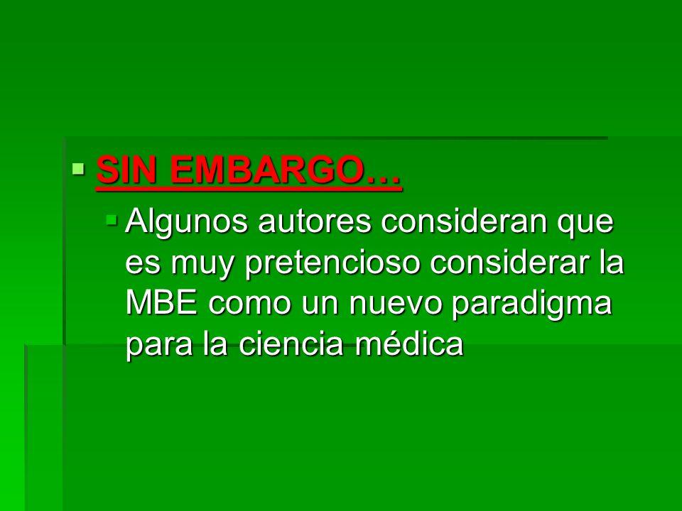 SIN EMBARGO… Algunos autores consideran que es muy pretencioso considerar la MBE como un nuevo paradigma para la ciencia médica.