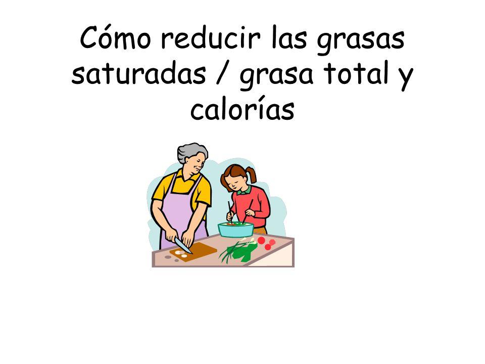 Cómo reducir las grasas saturadas / grasa total y calorías