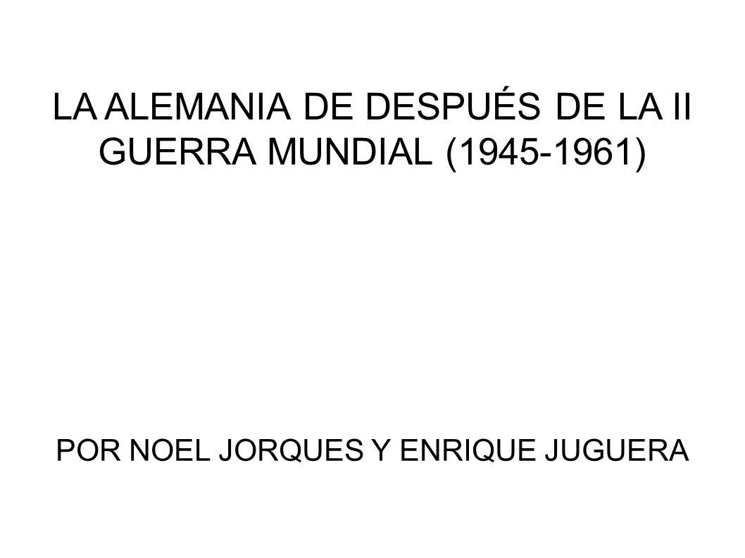 LA ALEMANIA DE DESPUÉS DE LA II GUERRA MUNDIAL (1945-1961)