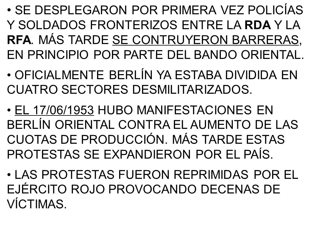 SE DESPLEGARON POR PRIMERA VEZ POLICÍAS Y SOLDADOS FRONTERIZOS ENTRE LA RDA Y LA RFA. MÁS TARDE SE CONTRUYERON BARRERAS, EN PRINCIPIO POR PARTE DEL BANDO ORIENTAL.