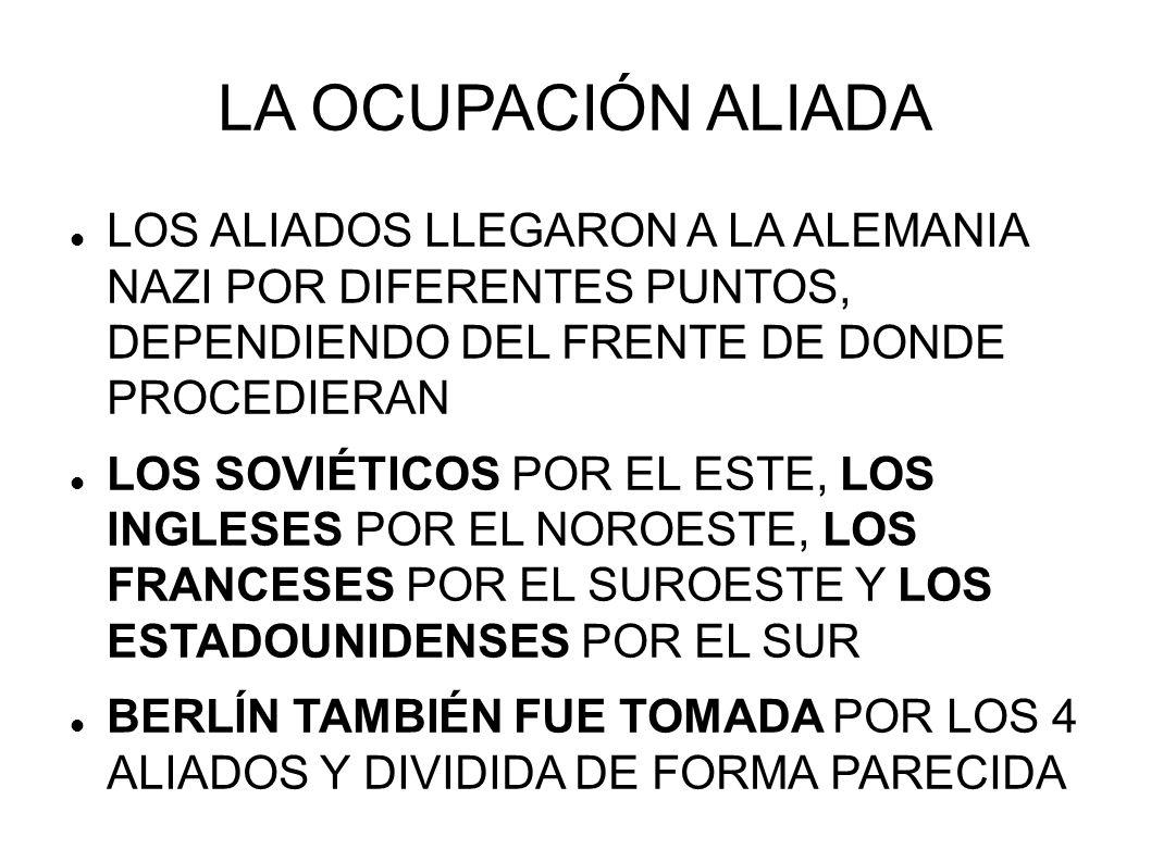 LA OCUPACIÓN ALIADALOS ALIADOS LLEGARON A LA ALEMANIA NAZI POR DIFERENTES PUNTOS, DEPENDIENDO DEL FRENTE DE DONDE PROCEDIERAN.