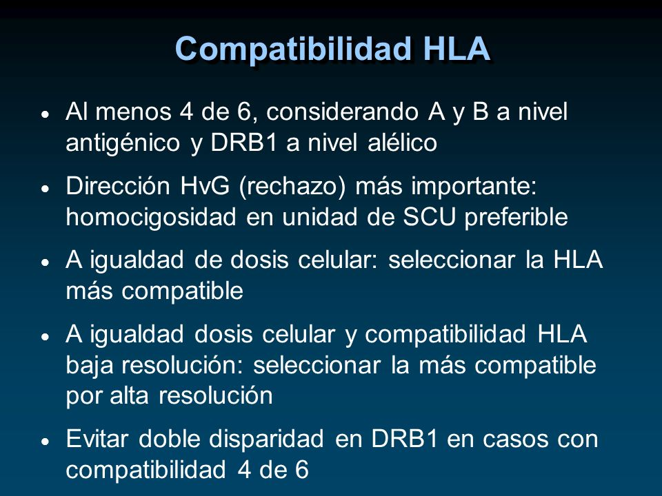 Compatibilidad HLAAl menos 4 de 6, considerando A y B a nivel antigénico y DRB1 a nivel alélico.