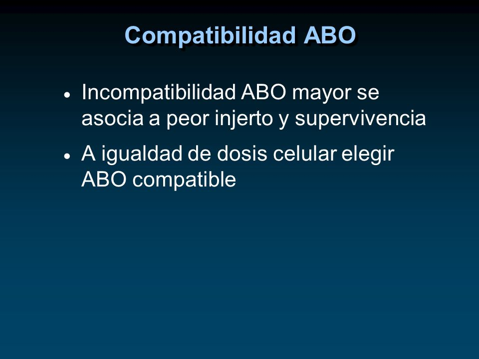 Compatibilidad ABOIncompatibilidad ABO mayor se asocia a peor injerto y supervivencia.