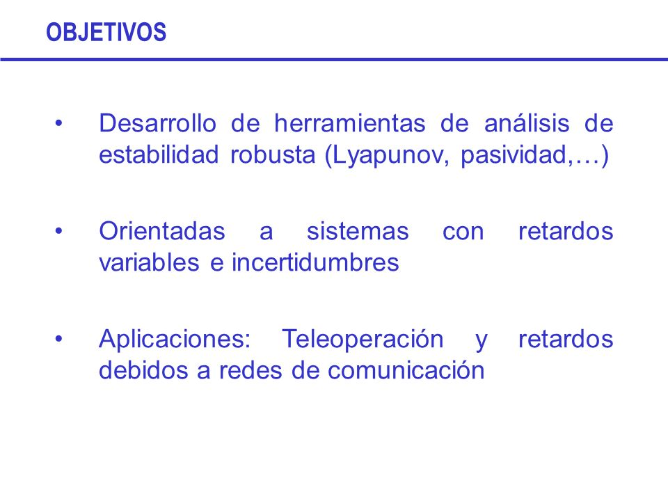 OBJETIVOSDesarrollo de herramientas de análisis de estabilidad robusta (Lyapunov, pasividad,…)