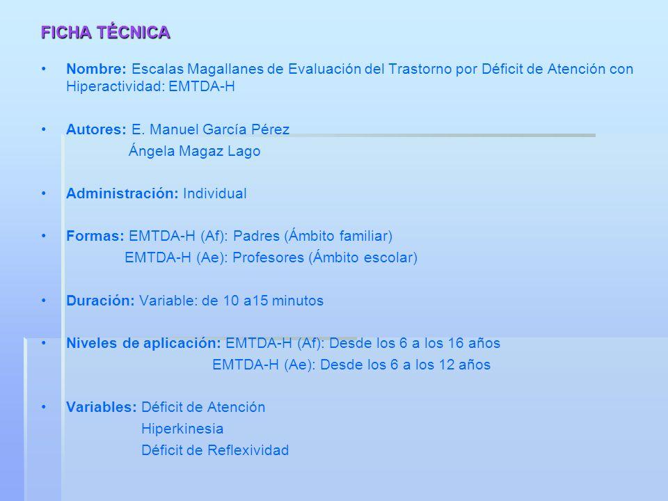 FICHA TÉCNICANombre: Escalas Magallanes de Evaluación del Trastorno por Déficit de Atención con Hiperactividad: EMTDA-H.