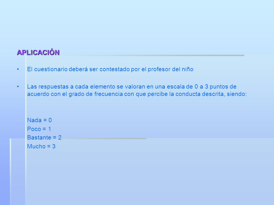 APLICACIÓNEl cuestionario deberá ser contestado por el profesor del niño.