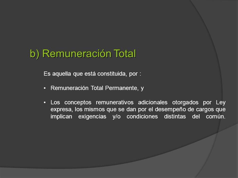 b) Remuneración Total Es aquella que está constituida, por :