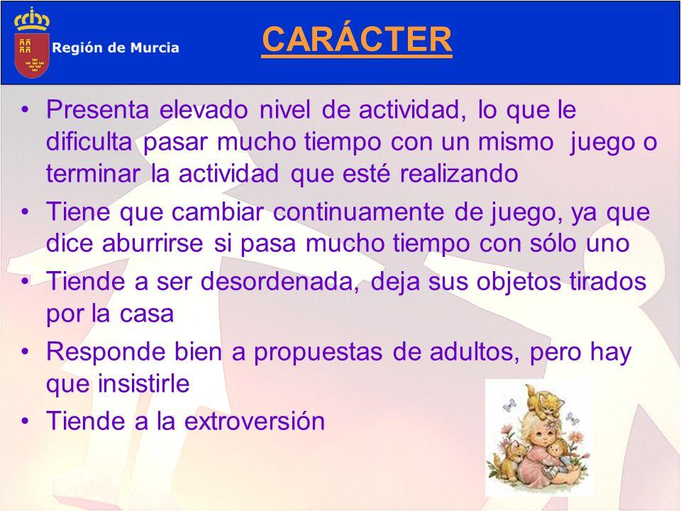 CARÁCTER Presenta elevado nivel de actividad, lo que le dificulta pasar mucho tiempo con un mismo juego o terminar la actividad que esté realizando.