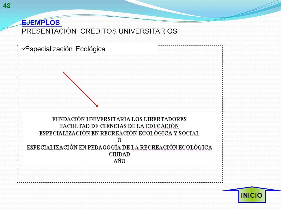 43 EJEMPLOS PRESENTACIÓN CRÉDITOS UNIVERSITARIOS Especialización Ecológica INICIO