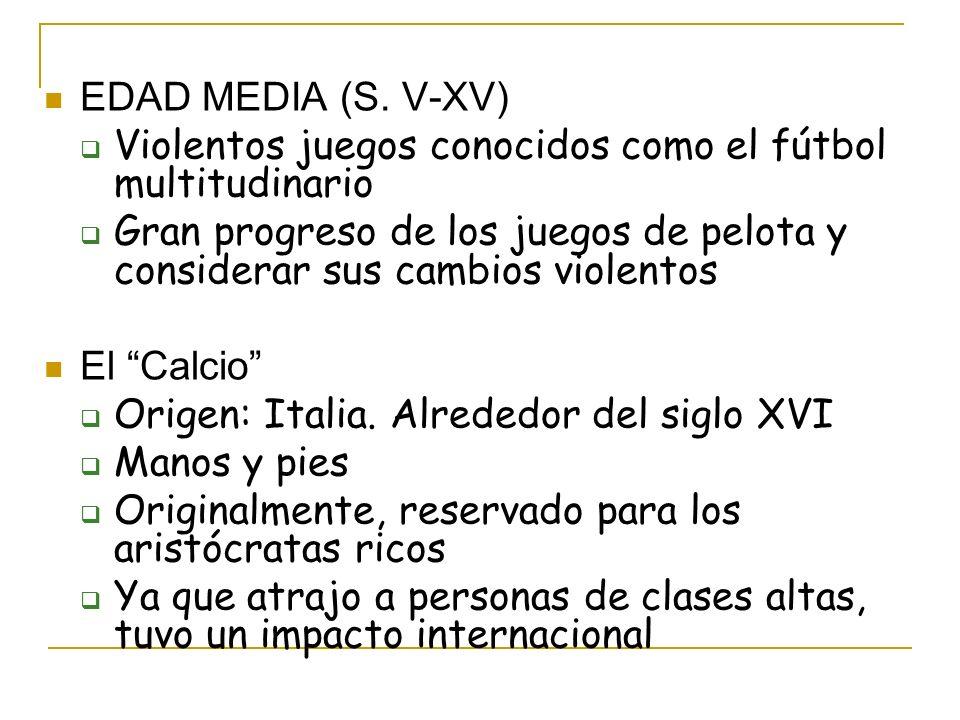 EDAD MEDIA (S. V-XV) Violentos juegos conocidos como el fútbol multitudinario.