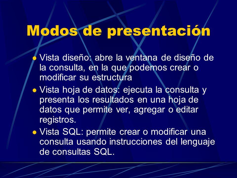 Modos de presentación Vista diseño: abre la ventana de diseño de la consulta, en la que podemos crear o modificar su estructura.