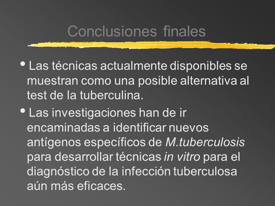 Conclusiones finalesLas técnicas actualmente disponibles se muestran como una posible alternativa al test de la tuberculina.