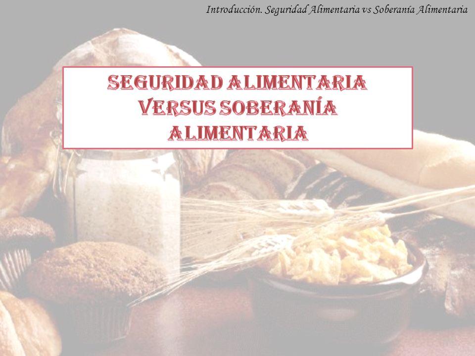 SEGURIDAD ALIMENTARIA versus SOBERANÍA ALIMENTARIA