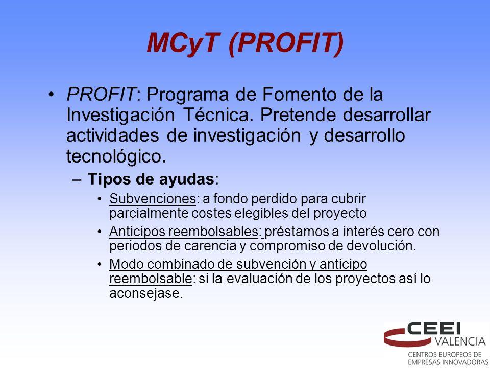 MCyT (PROFIT) PROFIT: Programa de Fomento de la Investigación Técnica. Pretende desarrollar actividades de investigación y desarrollo tecnológico.