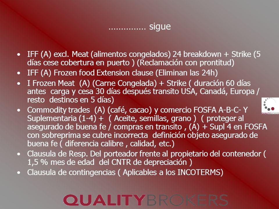 …………… sigue IFF (A) excl. Meat (alimentos congelados) 24 breakdown + Strike (5 días cese cobertura en puerto ) (Reclamación con prontitud)