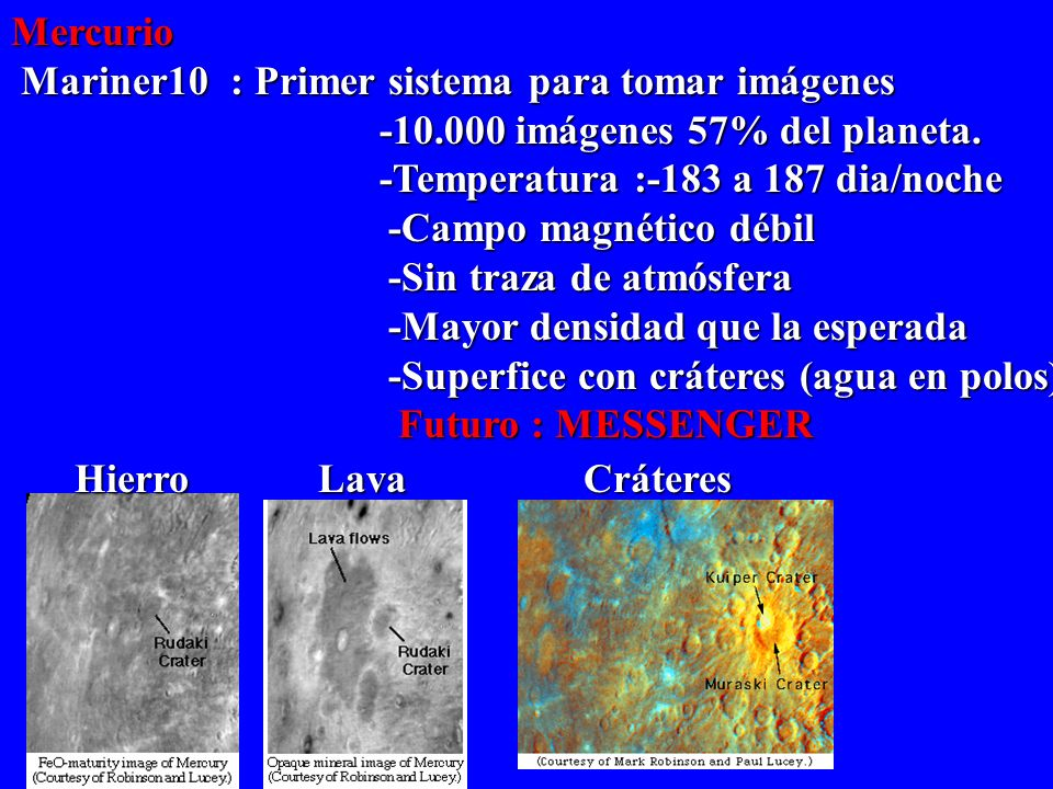 Mercurio Mariner10 : Primer sistema para tomar imágenes. -10.000 imágenes 57% del planeta. -Temperatura :-183 a 187 dia/noche.