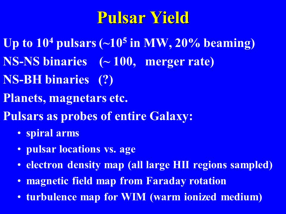 Pulsar Yield Up to 104 pulsars (~105 in MW, 20% beaming)