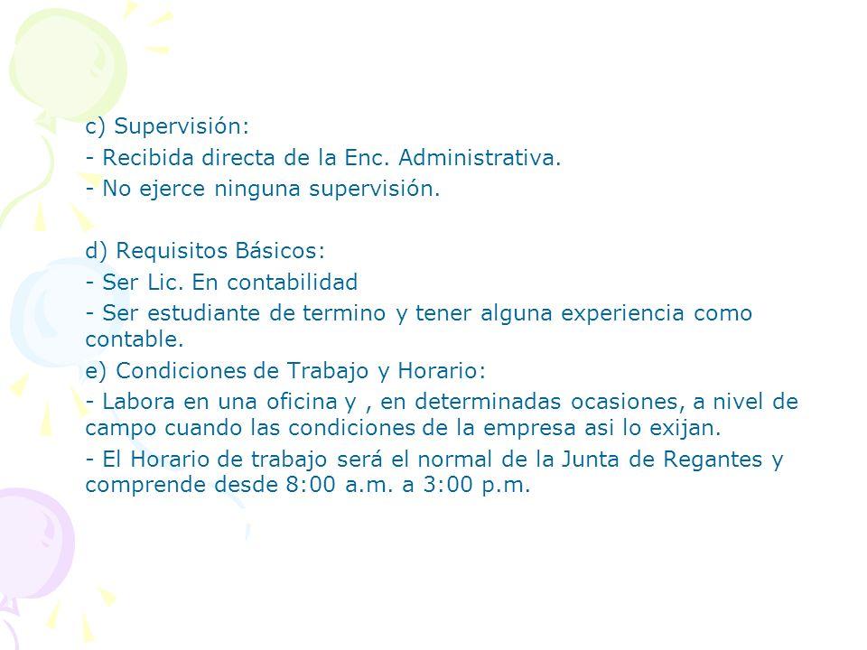 c) Supervisión: - Recibida directa de la Enc. Administrativa. - No ejerce ninguna supervisión. d) Requisitos Básicos:
