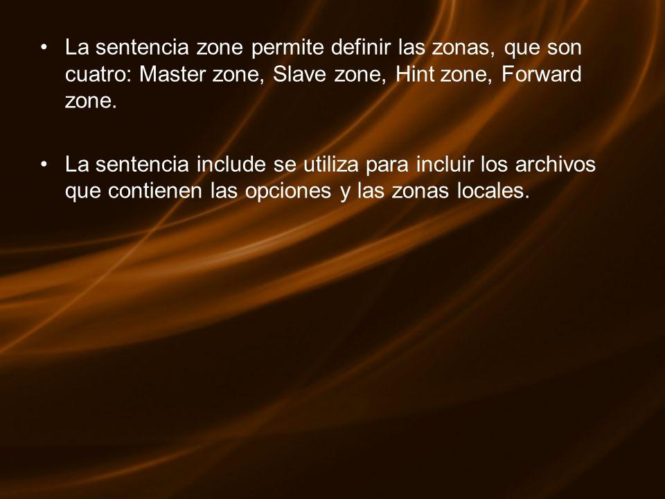 La sentencia zone permite definir las zonas, que son cuatro: Master zone, Slave zone, Hint zone, Forward zone.
