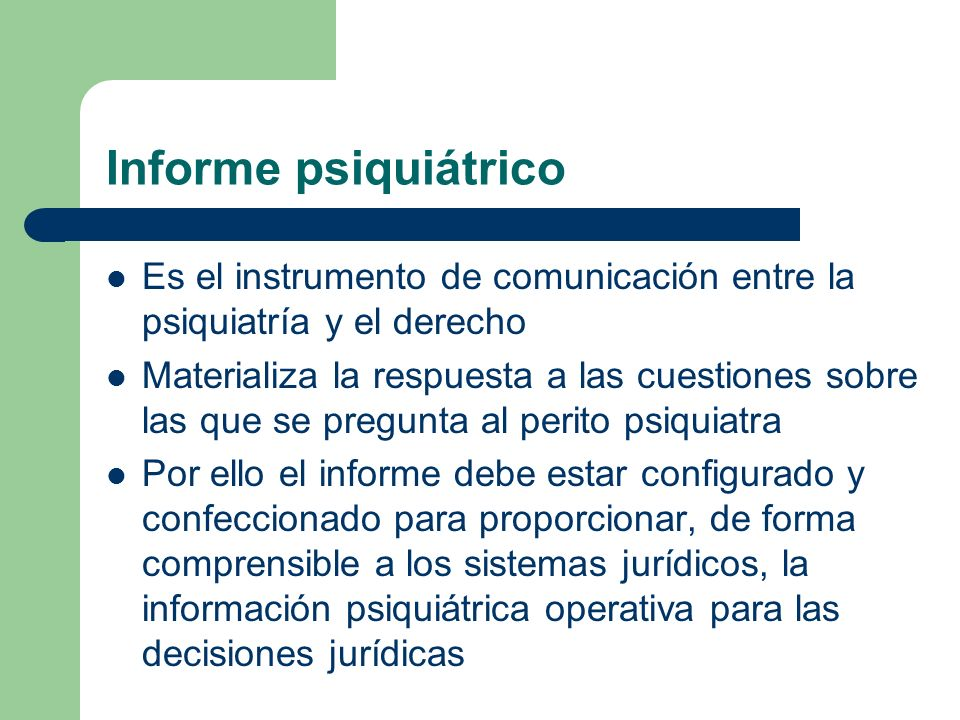 Informe psiquiátrico Es el instrumento de comunicación entre la psiquiatría y el derecho.