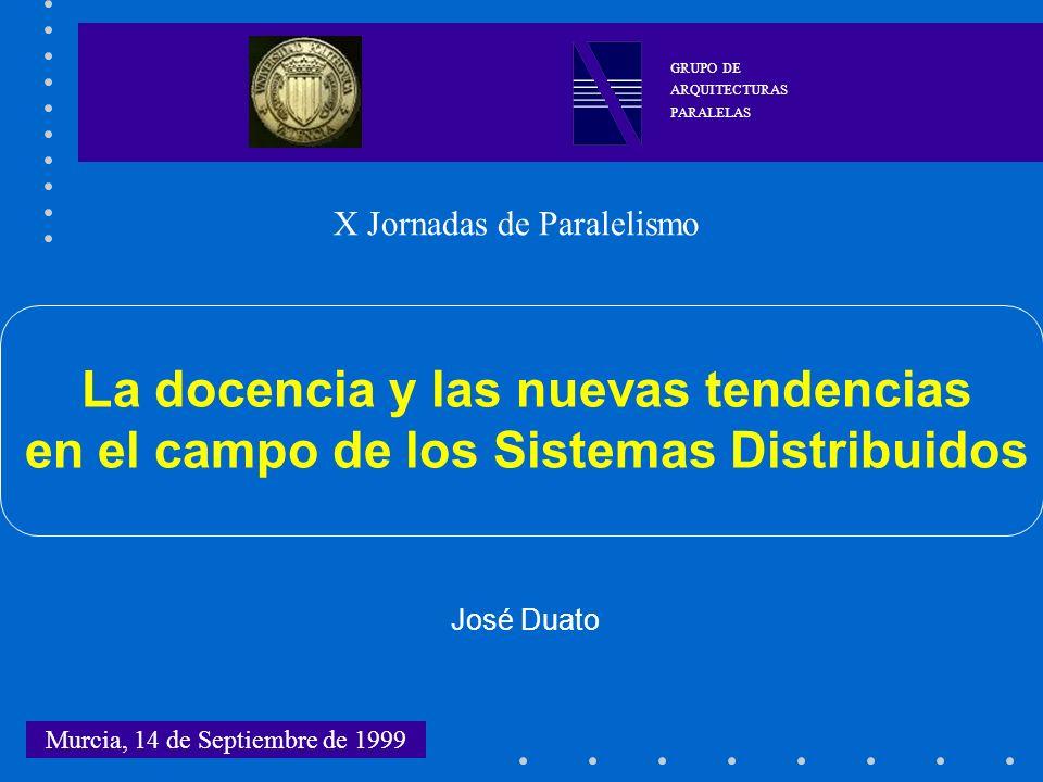 GRUPO DE ARQUITECTURAS. PARALELAS. X Jornadas de Paralelismo. La docencia y las nuevas tendencias en el campo de los Sistemas Distribuidos.