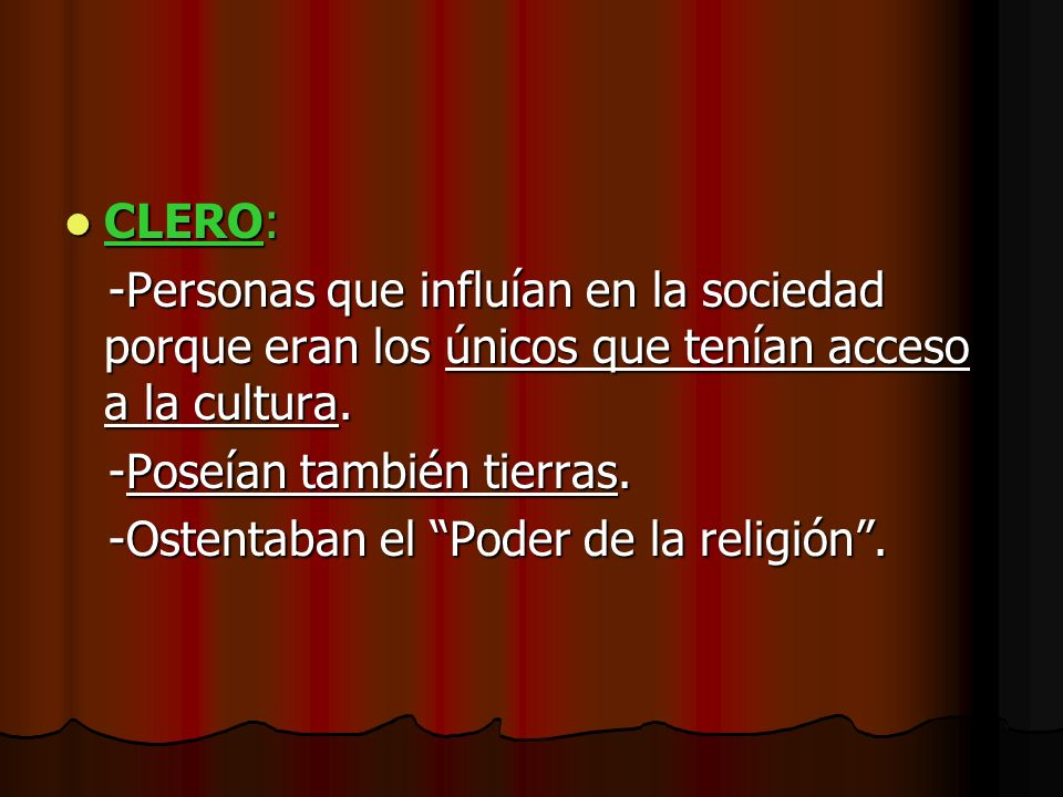 CLERO: -Personas que influían en la sociedad porque eran los únicos que tenían acceso a la cultura.
