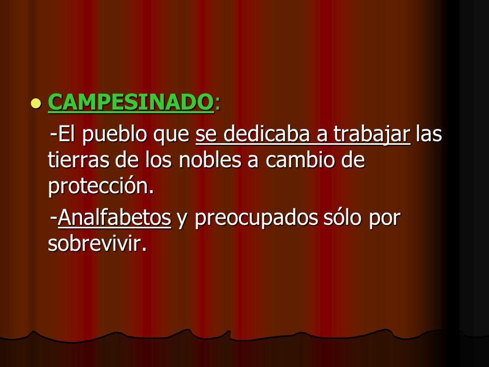 CAMPESINADO: -El pueblo que se dedicaba a trabajar las tierras de los nobles a cambio de protección.
