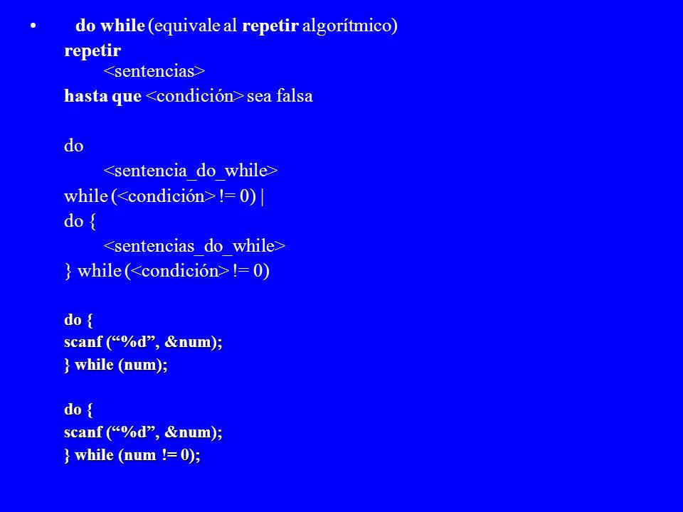 do while (equivale al repetir algorítmico) repetir <sentencias>