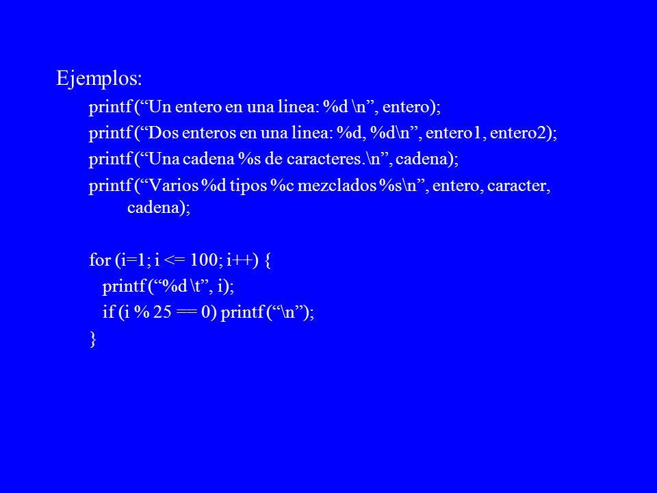 Ejemplos: printf ( Un entero en una linea: %d \n , entero);