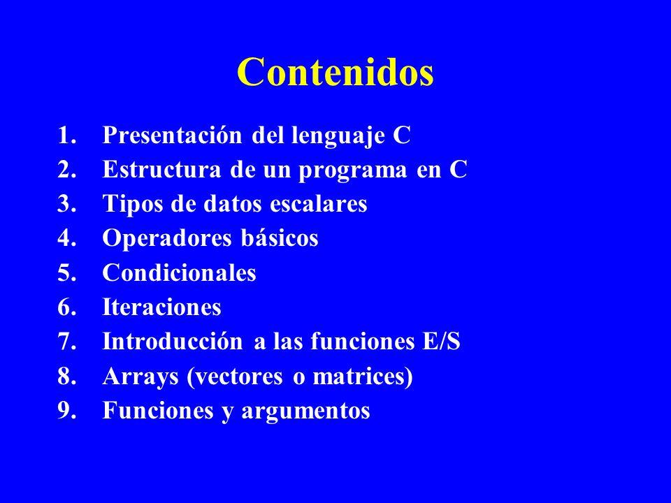 Contenidos Presentación del lenguaje C Estructura de un programa en C