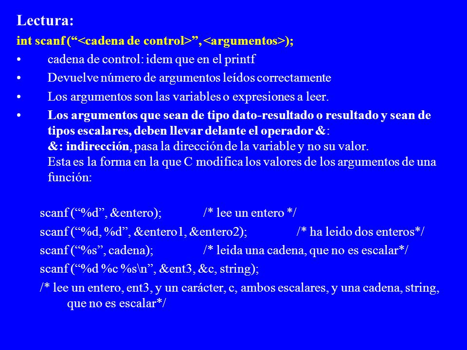 Lectura: int scanf ( <cadena de control> , <argumentos>);