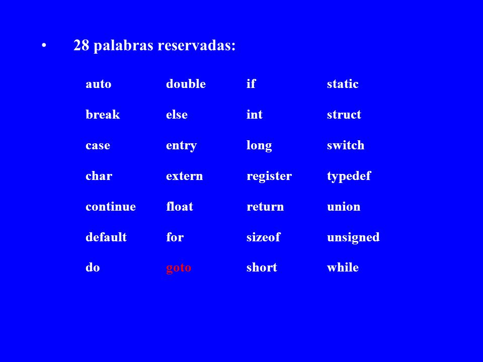 28 palabras reservadas: auto double if static break else int struct