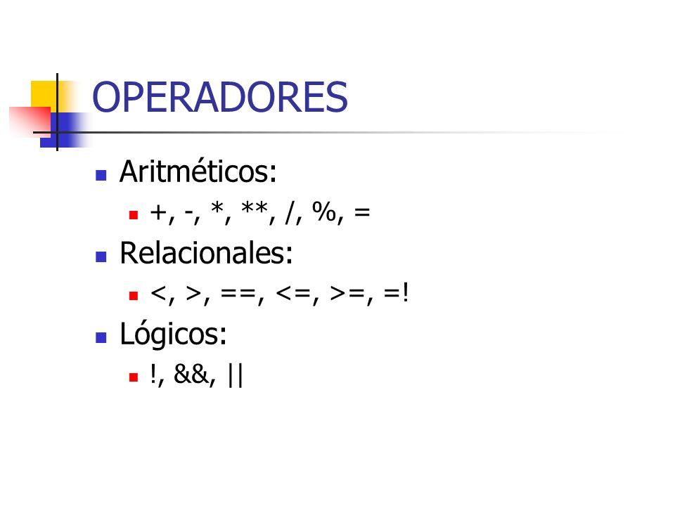 OPERADORES Aritméticos: Relacionales: Lógicos: +, -, *, **, /, %, =